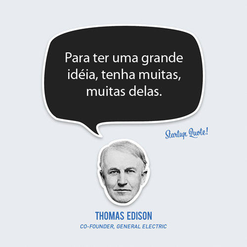 Para ter uma grande ideia, tenha muitas, muitas delas.