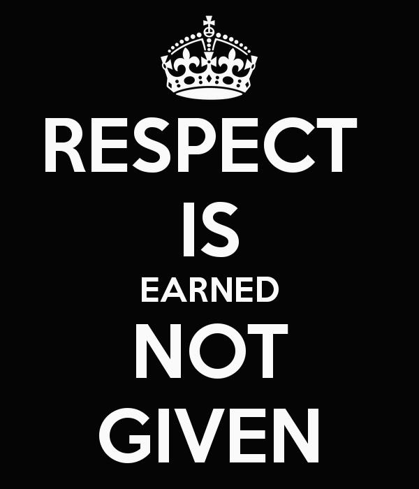 O respeito é conquistado, não dado.